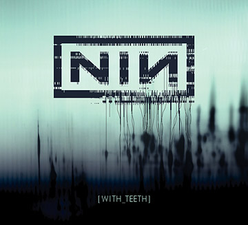 Image:NIN - With Teeth Review